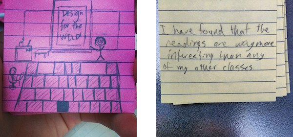 "The back of two student comment cards from my HCI class at UCI. Left: a sketch of me teaching the class with the slide headline reading, ""Design for the WILD!"" Right: ""I have found that the readings are way more interesting than any of my other classes"""